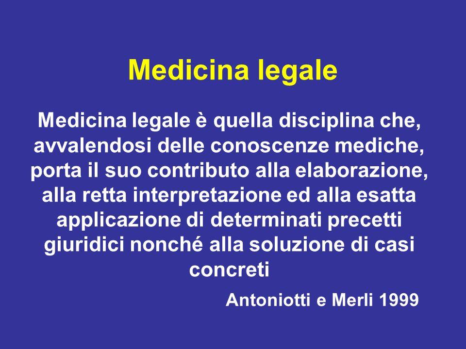 Medicina legale Medicina legale è quella disciplina che, avvalendosi delle conoscenze mediche, porta il suo contributo alla elaborazione, alla retta i