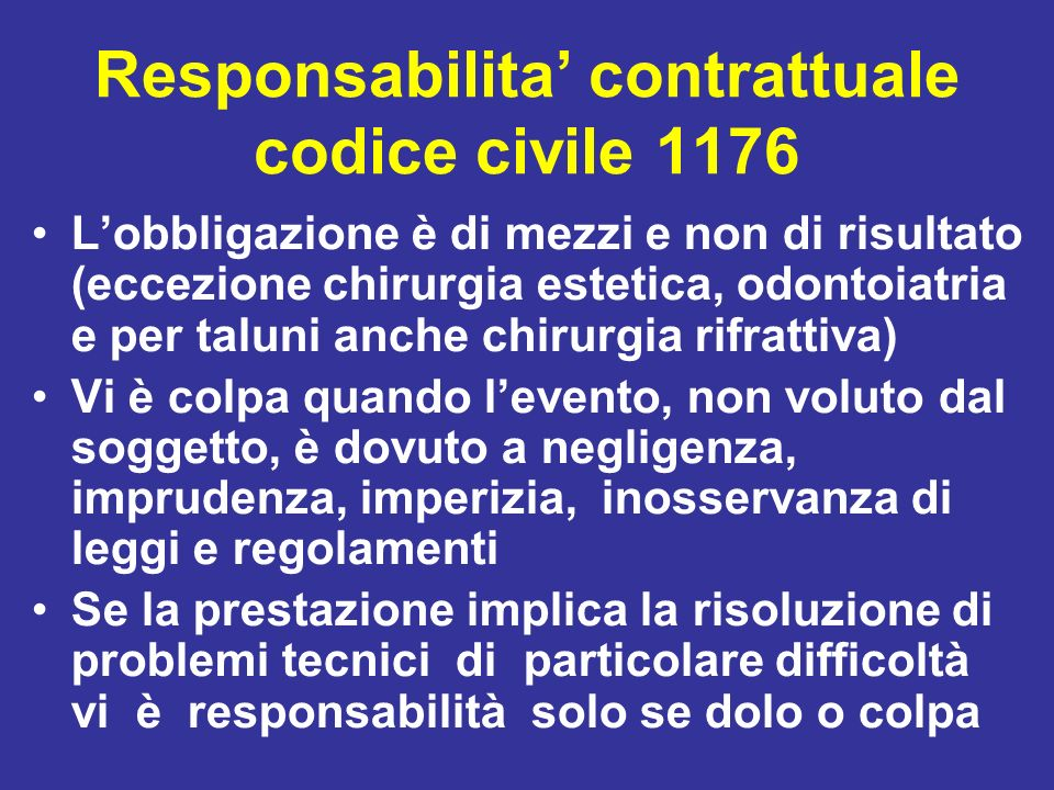 Responsabilita contrattuale codice civile 1176 Lobbligazione è di mezzi e non di risultato (eccezione chirurgia estetica, odontoiatria e per taluni an