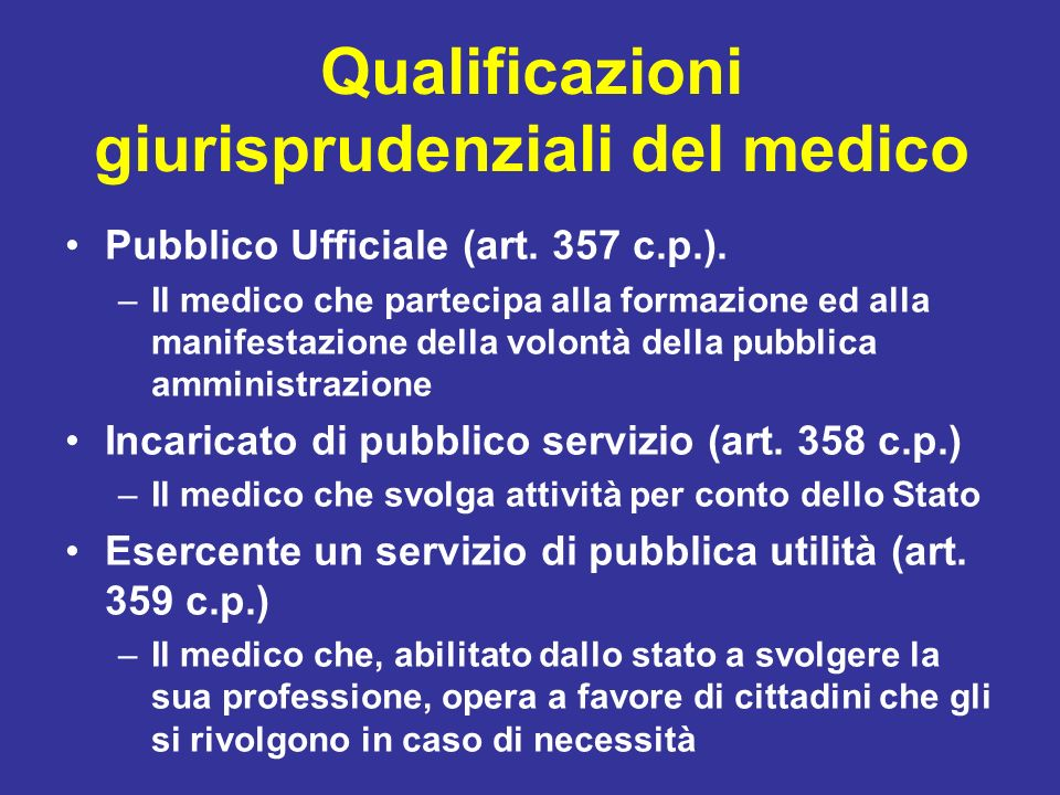 Qualificazioni giurisprudenziali del medico Pubblico Ufficiale (art. 357 c.p.). –Il medico che partecipa alla formazione ed alla manifestazione della
