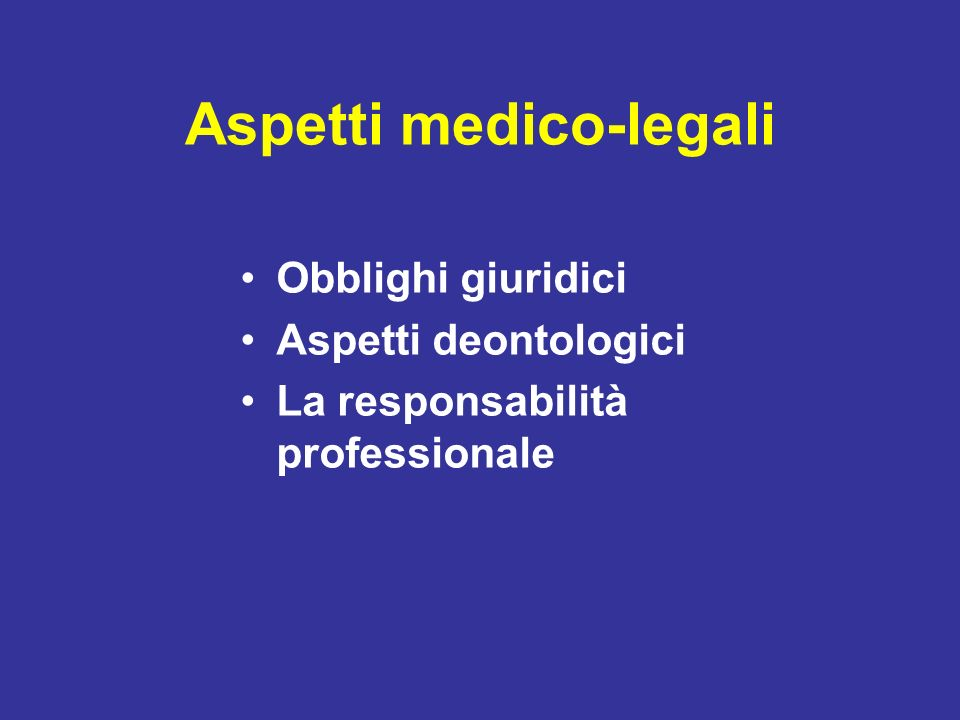 Aspetti medico-legali Obblighi giuridici Aspetti deontologici La responsabilità professionale