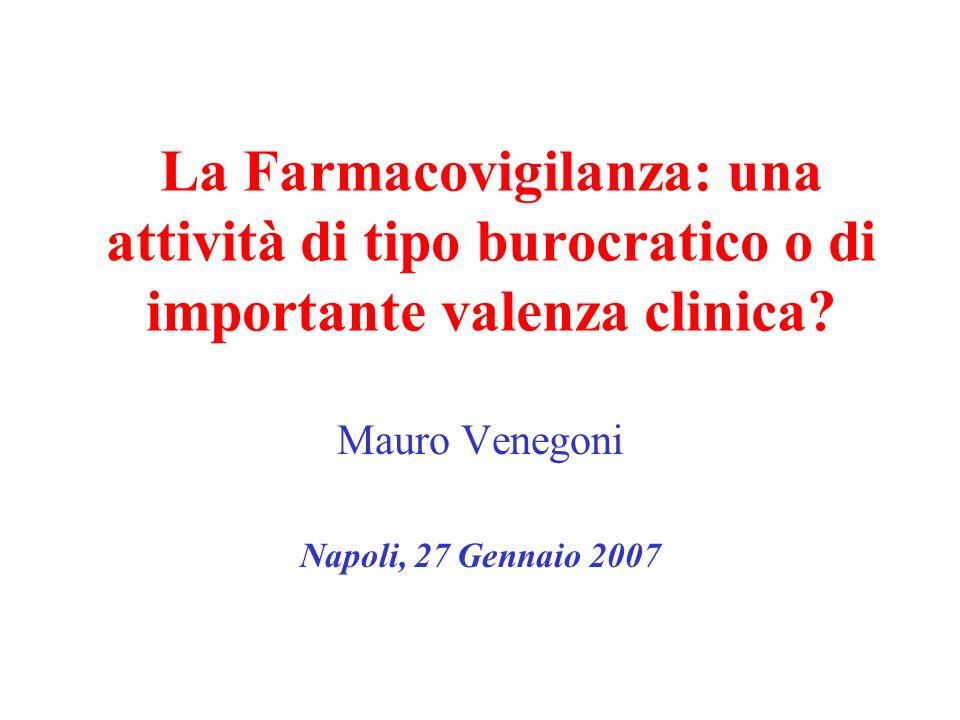 La Farmacovigilanza: una attività di tipo burocratico o di importante valenza clinica? Mauro Venegoni Napoli, 27 Gennaio 2007