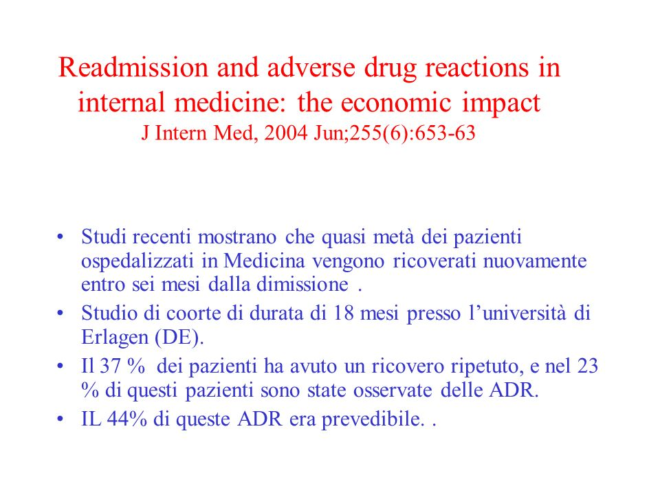 Readmission and adverse drug reactions in internal medicine: the economic impact J Intern Med, 2004 Jun;255(6):653-63 Studi recenti mostrano che quasi metà dei pazienti ospedalizzati in Medicina vengono ricoverati nuovamente entro sei mesi dalla dimissione.
