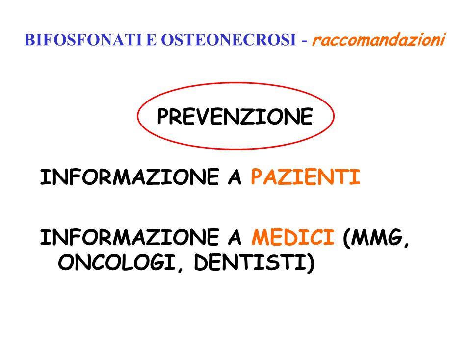 BIFOSFONATI E OSTEONECROSI - raccomandazioni PREVENZIONE INFORMAZIONE A PAZIENTI INFORMAZIONE A MEDICI (MMG, ONCOLOGI, DENTISTI)
