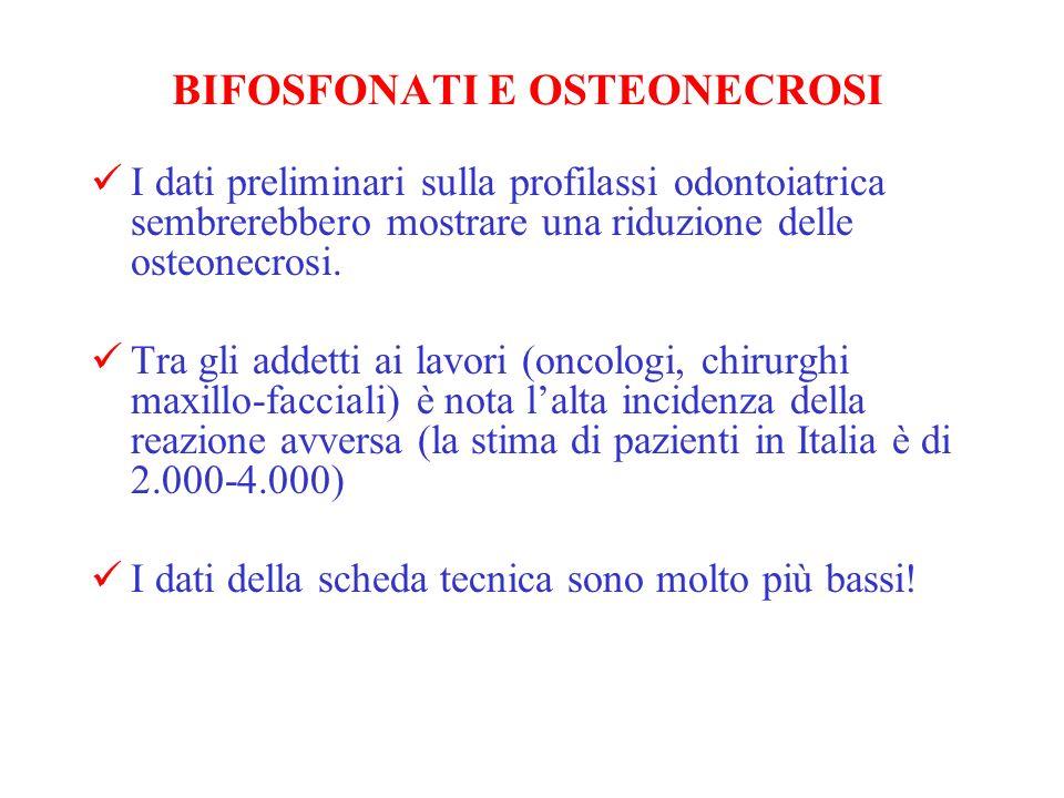 BIFOSFONATI E OSTEONECROSI I dati preliminari sulla profilassi odontoiatrica sembrerebbero mostrare una riduzione delle osteonecrosi. Tra gli addetti