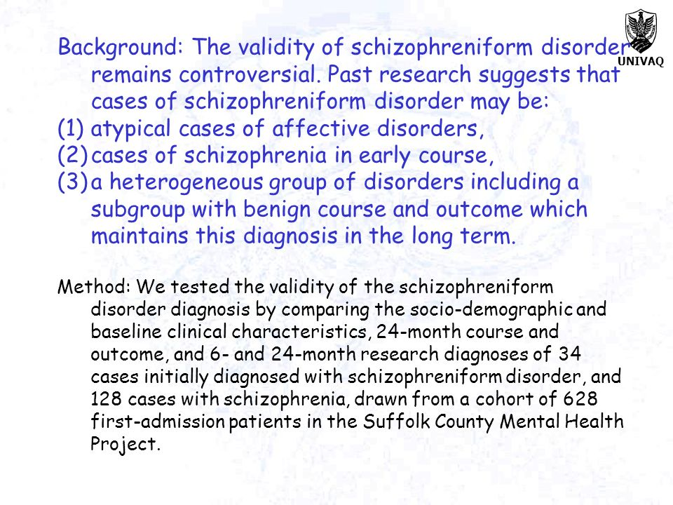 Background: The validity of schizophreniform disorder remains controversial. Past research suggests that cases of schizophreniform disorder may be: (1