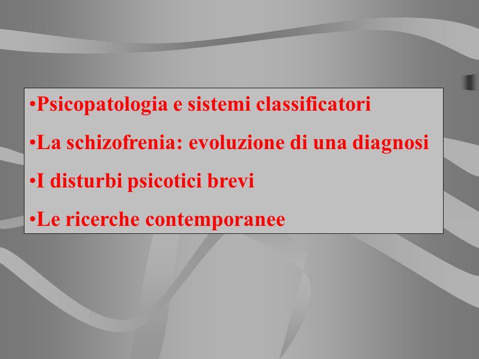 Psicopatologia e sistemi classificatori La schizofrenia: evoluzione di una diagnosi I disturbi psicotici brevi Le ricerche contemporanee