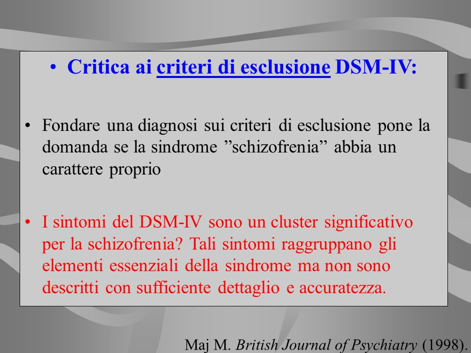 Critica ai criteri di esclusione DSM-IV: Fondare una diagnosi sui criteri di esclusione pone la domanda se la sindrome schizofrenia abbia un carattere