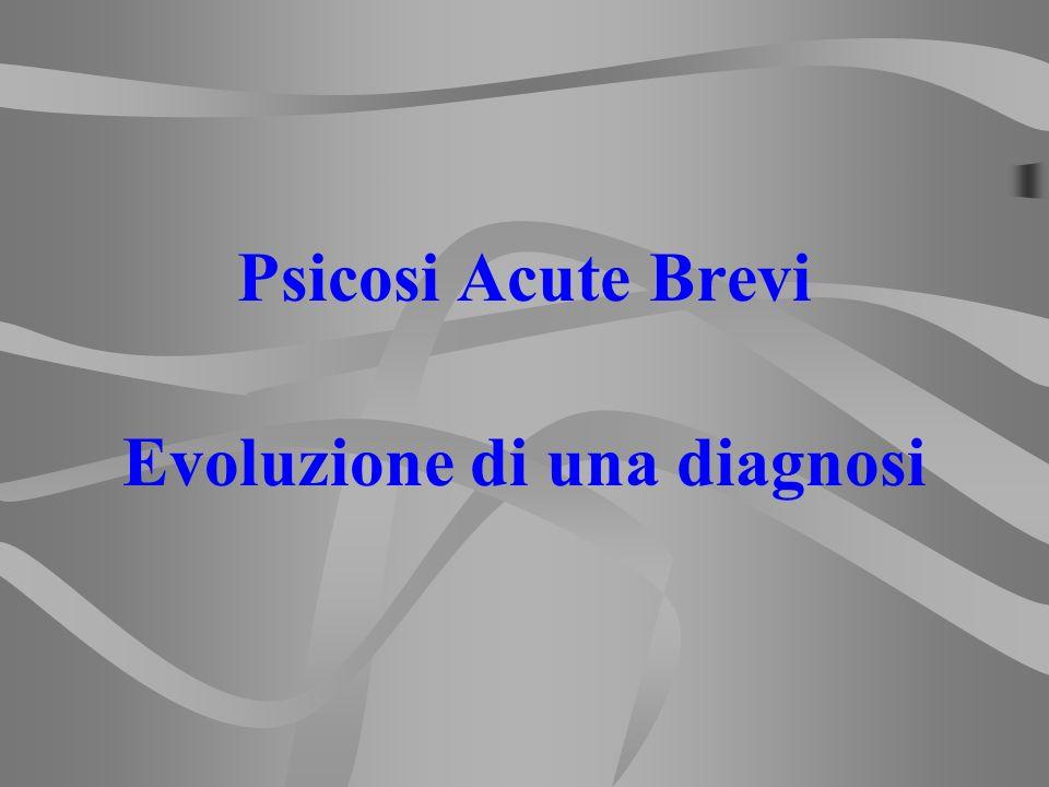 Psicosi Acute Brevi Evoluzione di una diagnosi