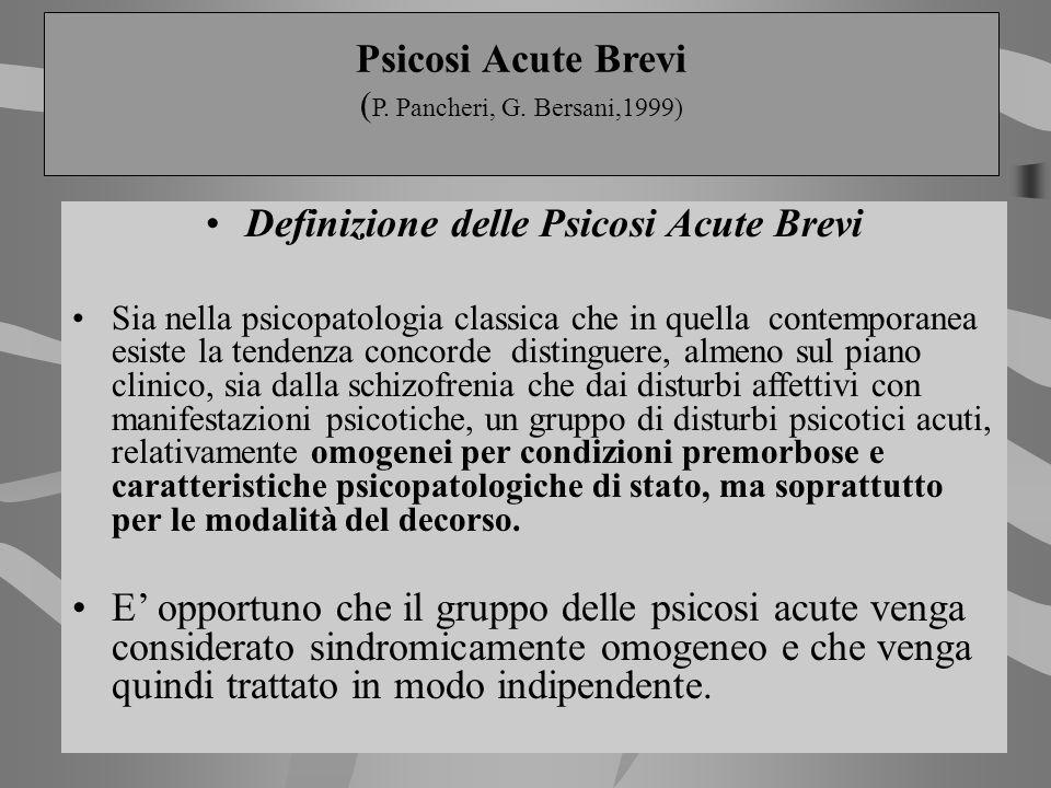 Definizione delle Psicosi Acute Brevi Sia nella psicopatologia classica che in quella contemporanea esiste la tendenza concorde distinguere, almeno su