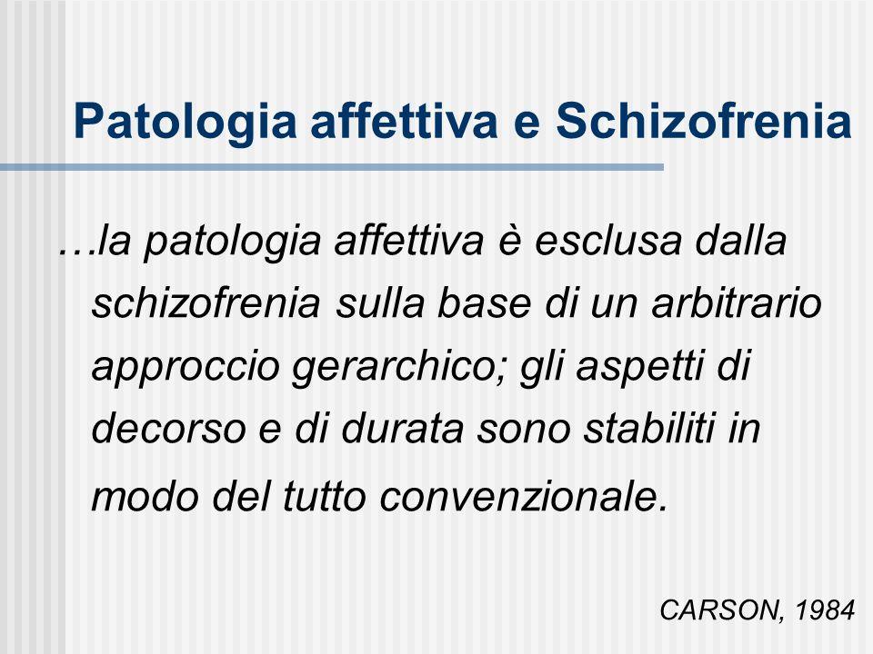 …la patologia affettiva è esclusa dalla schizofrenia sulla base di un arbitrario approccio gerarchico; gli aspetti di decorso e di durata sono stabili