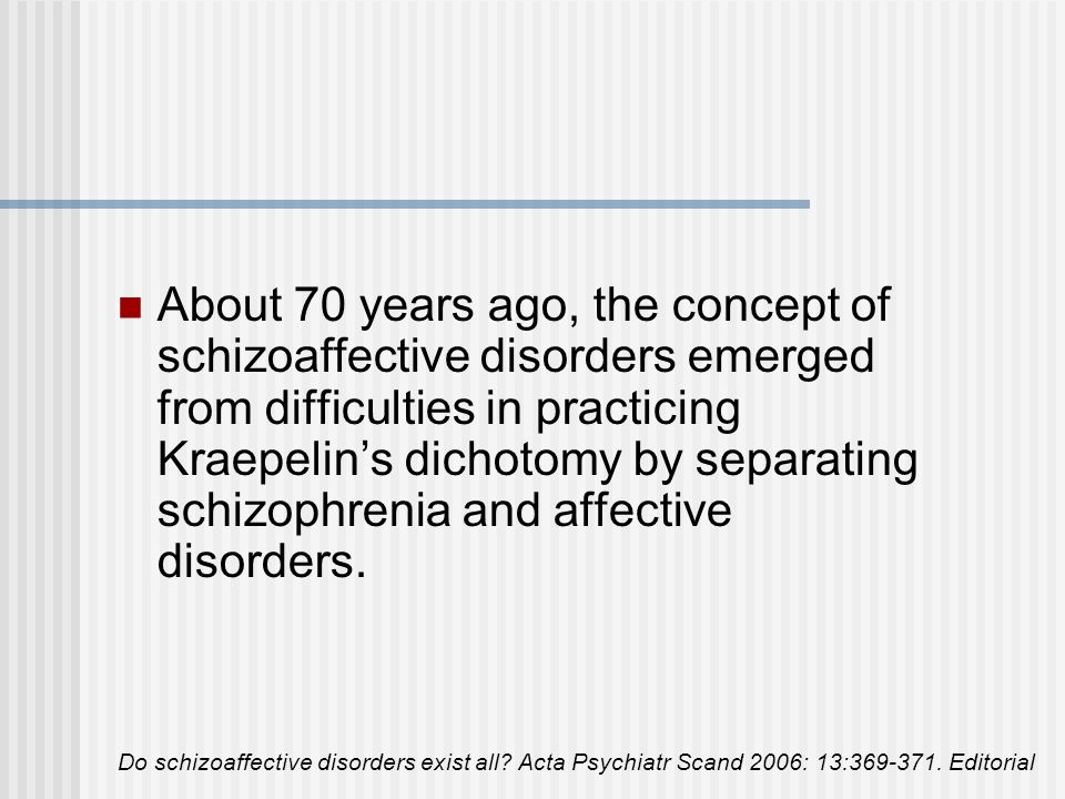 Although originally related to reactive psychoses in the Scandinavian tradition, the term became transformed to indicate the intraindividual co-occurrence of both severe affective as well as severe psychotic syndromes, which did not fit in either of Kraepelins categories.