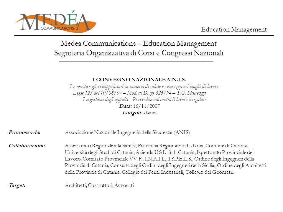Medea Communications – Education Management Segreteria Organizzativa di Corsi e Congressi Nazionali Education Management I CONVEGNO NAZIONALE A.N.I.S.