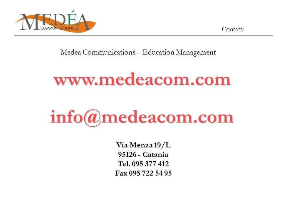 Contatti Medea Communications – Education Management www.medeacom.com Via Menza 19/L 95126 - Catania Tel. 095 377 412 Fax 095 722 54 95 info@medeacom.