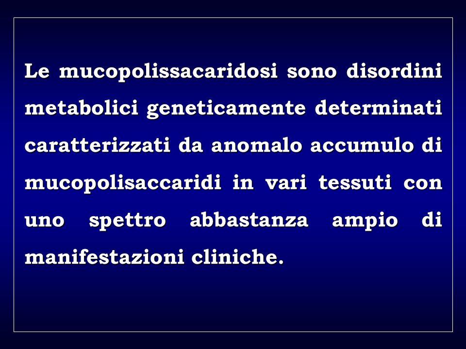 a aa a aa Le mucopolissacaridosi sono disordini metabolici geneticamente determinati caratterizzati da anomalo accumulo di mucopolisaccaridi in vari t