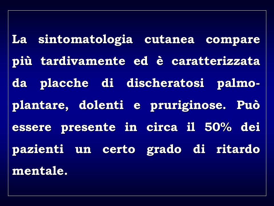 a aa a aa La sintomatologia cutanea compare più tardivamente ed è caratterizzata da placche di discheratosi palmo- plantare, dolenti e pruriginose.