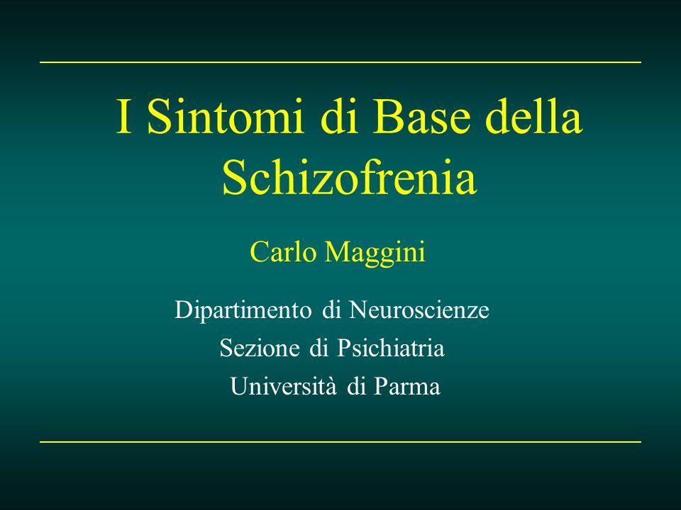 I Sintomi di Base della Schizofrenia Dipartimento di Neuroscienze Sezione di Psichiatria Università di Parma Carlo Maggini