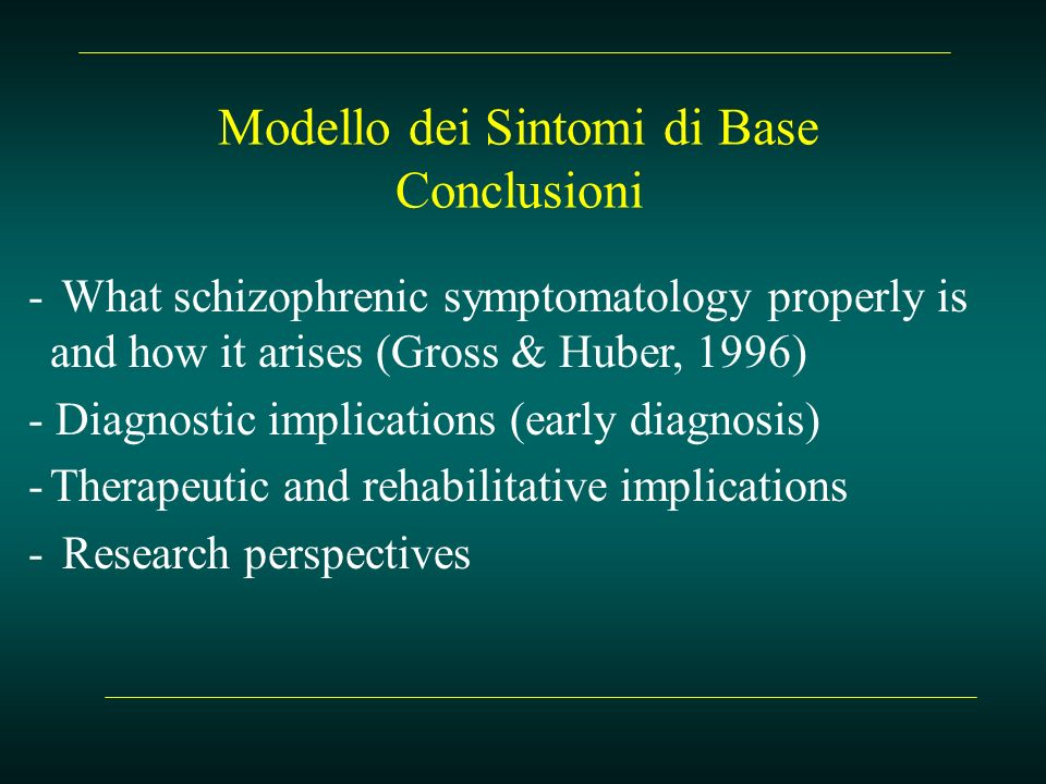 Modello dei Sintomi di Base Conclusioni - What schizophrenic symptomatology properly is and how it arises (Gross & Huber, 1996) - Diagnostic implicati