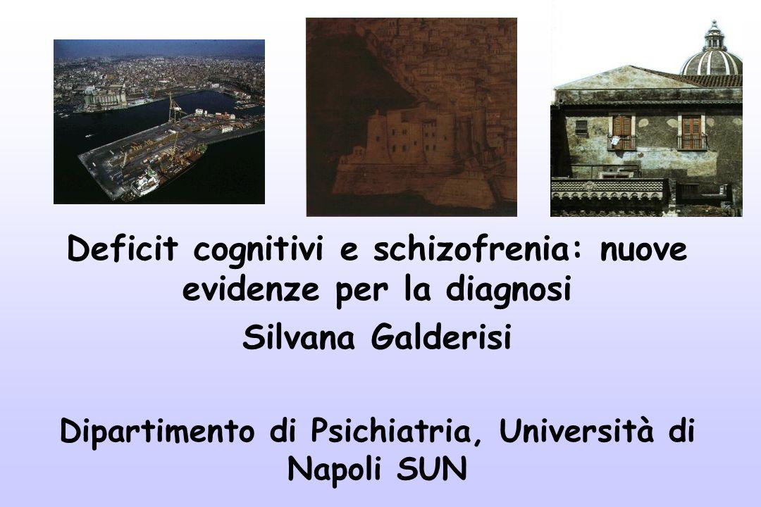 Deficit cognitivi e schizofrenia: nuove evidenze per la diagnosi Silvana Galderisi Dipartimento di Psichiatria, Università di Napoli SUN