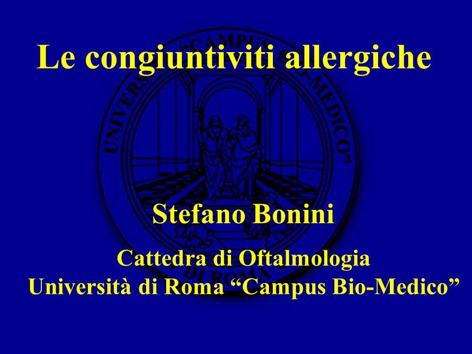 Cattedra di Oftalmologia Università di Roma Campus Bio-Medico Stefano Bonini Le congiuntiviti allergiche