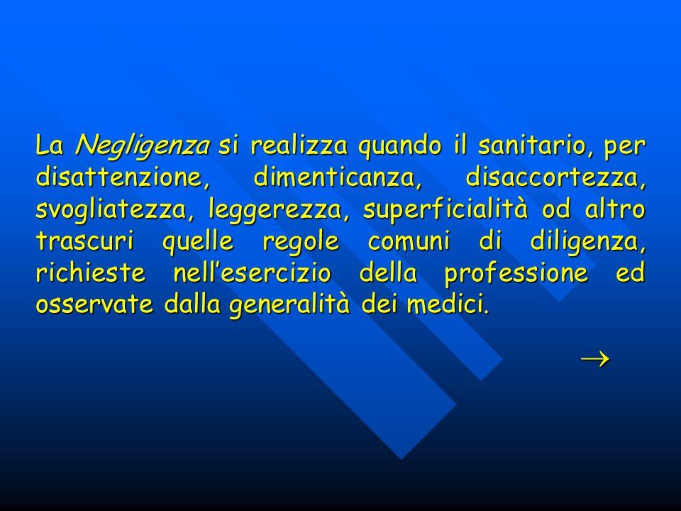 La Negligenza si realizza quando il sanitario, per disattenzione, dimenticanza, disaccortezza, svogliatezza, leggerezza, superficialità od altro trasc