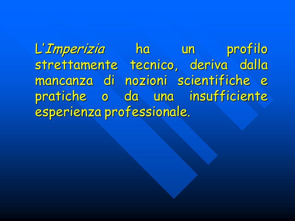 LImperizia ha un profilo strettamente tecnico, deriva dalla mancanza di nozioni scientifiche e pratiche o da una insufficiente esperienza professional