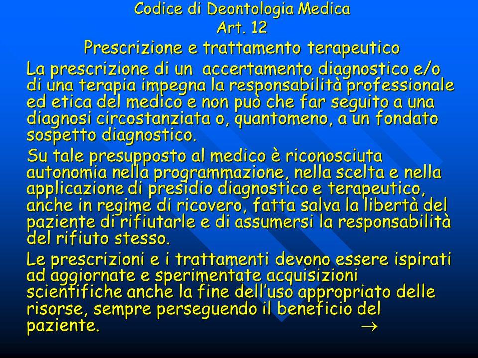 Codice di Deontologia Medica Art. 12 Prescrizione e trattamento terapeutico La prescrizione di un accertamento diagnostico e/o di una terapia impegna