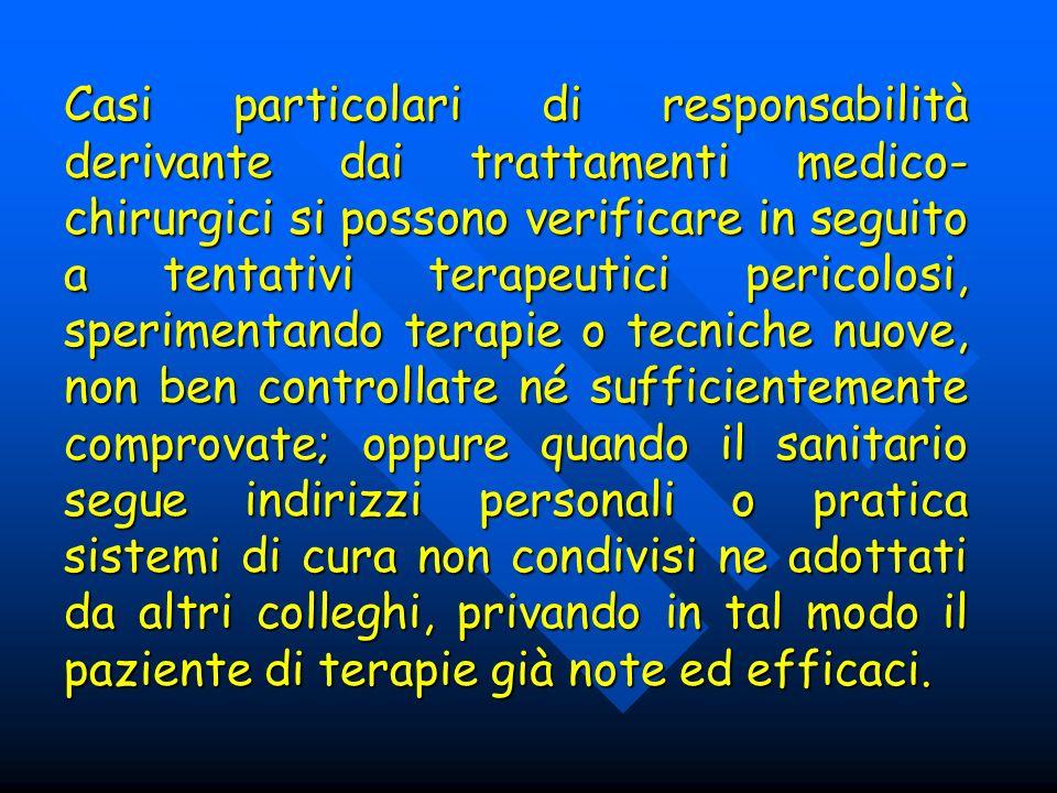 Casi particolari di responsabilità derivante dai trattamenti medico- chirurgici si possono verificare in seguito a tentativi terapeutici pericolosi, s
