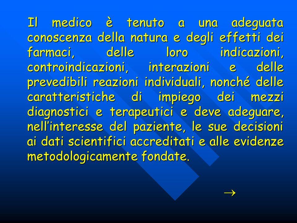 Il medico è tenuto a una adeguata conoscenza della natura e degli effetti dei farmaci, delle loro indicazioni, controindicazioni, interazioni e delle