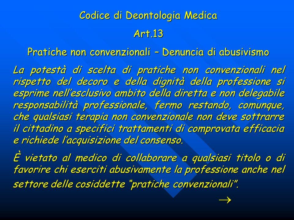 Codice di Deontologia Medica Art.13 Pratiche non convenzionali – Denuncia di abusivismo La potestà di scelta di pratiche non convenzionali nel rispett