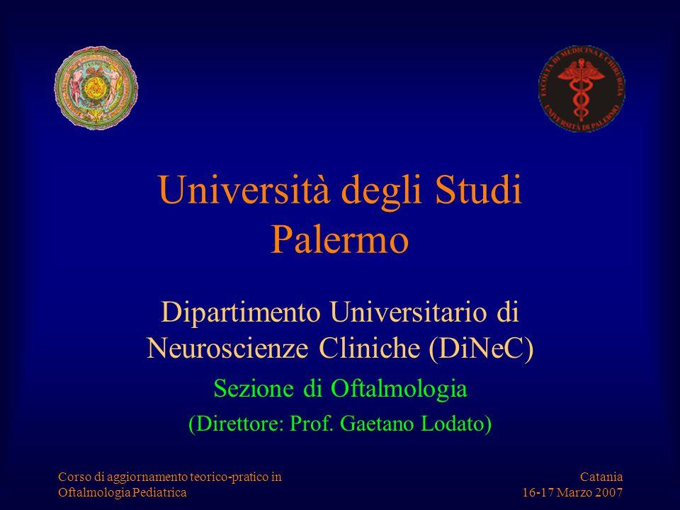 Catania 16-17 Marzo 2007 Corso di aggiornamento teorico-pratico in Oftalmologia Pediatrica Università degli Studi Palermo Dipartimento Universitario d