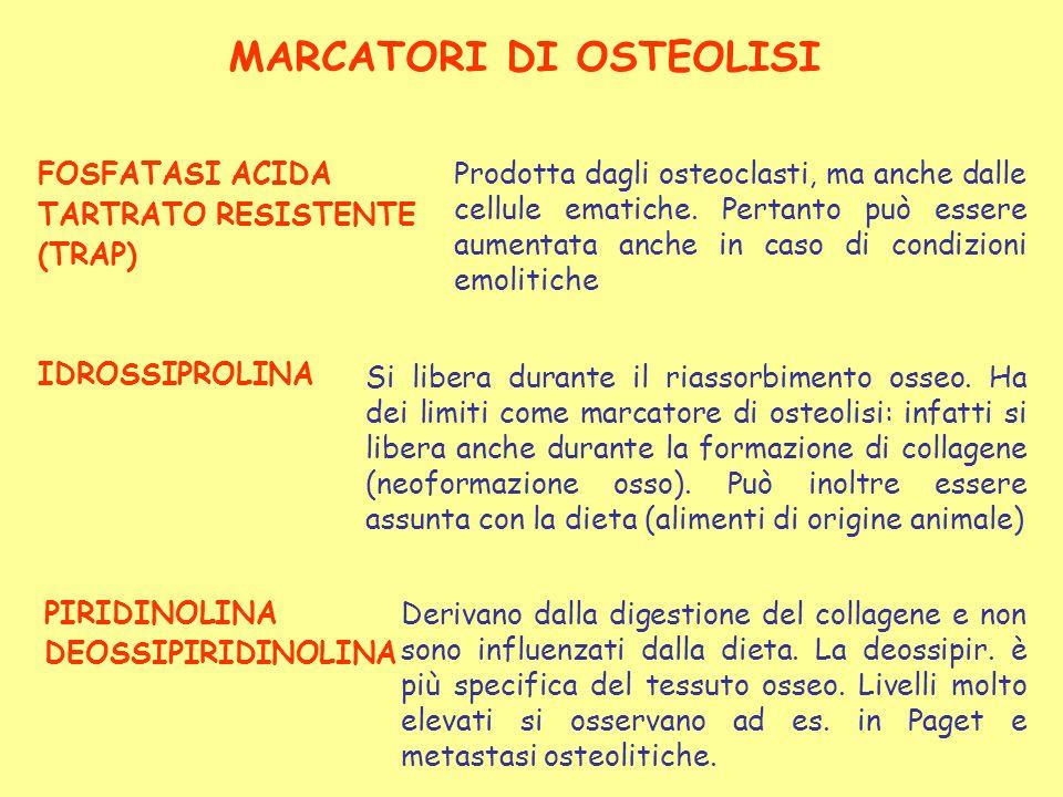 MARCATORI DI OSTEOLISI FOSFATASI ACIDA TARTRATO RESISTENTE (TRAP) Prodotta dagli osteoclasti, ma anche dalle cellule ematiche. Pertanto può essere aum