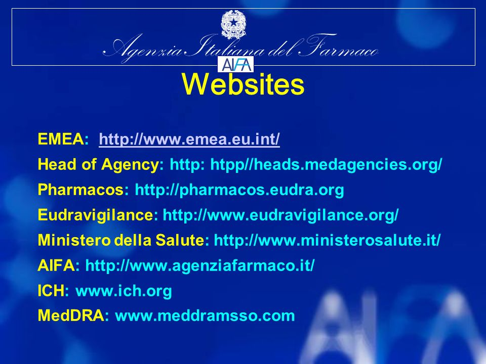Agenzia Italiana del Farmaco Websites EMEA: http://www.emea.eu.int/http://www.emea.eu.int/ Head of Agency: http: htpp//heads.medagencies.org/ Pharmaco