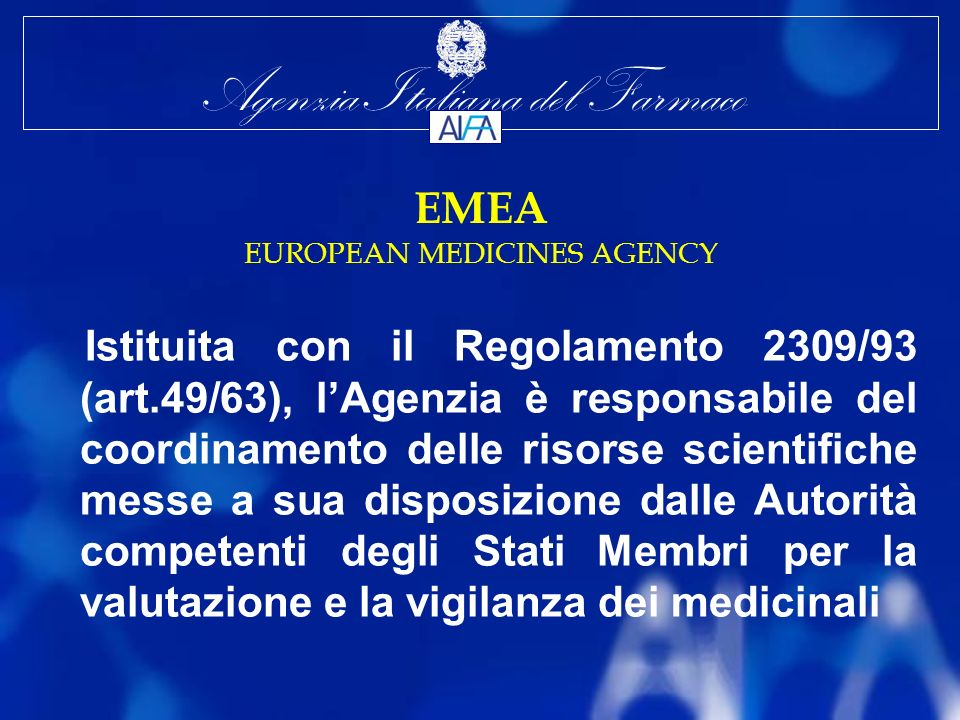 Agenzia Italiana del Farmaco CHMP Committee for Medicines for Human use Organo Tecnico Scientifico è composto da un rappresentante nominato da ciascuno Stato Membro, ed è responsabile di formulare opinioni scientifiche per conto dellEMEA, sulla qualità, la sicurezza e lefficacia dei prodotti medicinali.