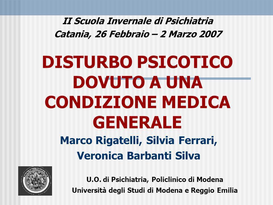 DISTURBO PSICOTICO DOVUTO A UNA CONDIZIONE MEDICA GENERALE Marco Rigatelli, Silvia Ferrari, Veronica Barbanti Silva II Scuola Invernale di Psichiatria