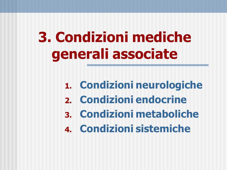 3. Condizioni mediche generali associate 1. Condizioni neurologiche 2. Condizioni endocrine 3. Condizioni metaboliche 4. Condizioni sistemiche
