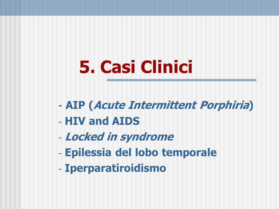5. Casi Clinici - AIP (Acute Intermittent Porphiria) - HIV and AIDS - Locked in syndrome - Epilessia del lobo temporale - Iperparatiroidismo