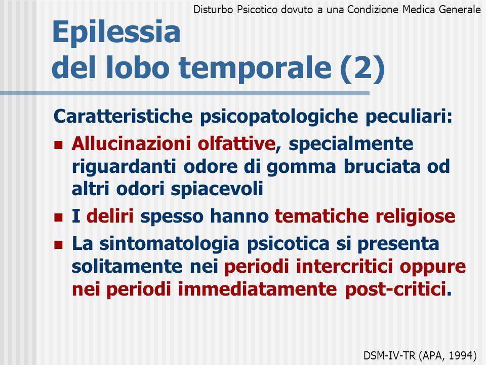 Epilessia del lobo temporale (2) Caratteristiche psicopatologiche peculiari: Allucinazioni olfattive, specialmente riguardanti odore di gomma bruciata