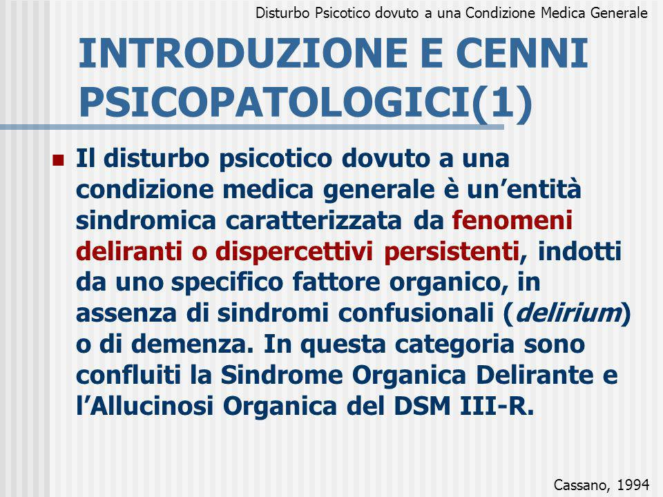 INTRODUZIONE E CENNI PSICOPATOLOGICI(1) Il disturbo psicotico dovuto a una condizione medica generale è unentità sindromica caratterizzata da fenomeni