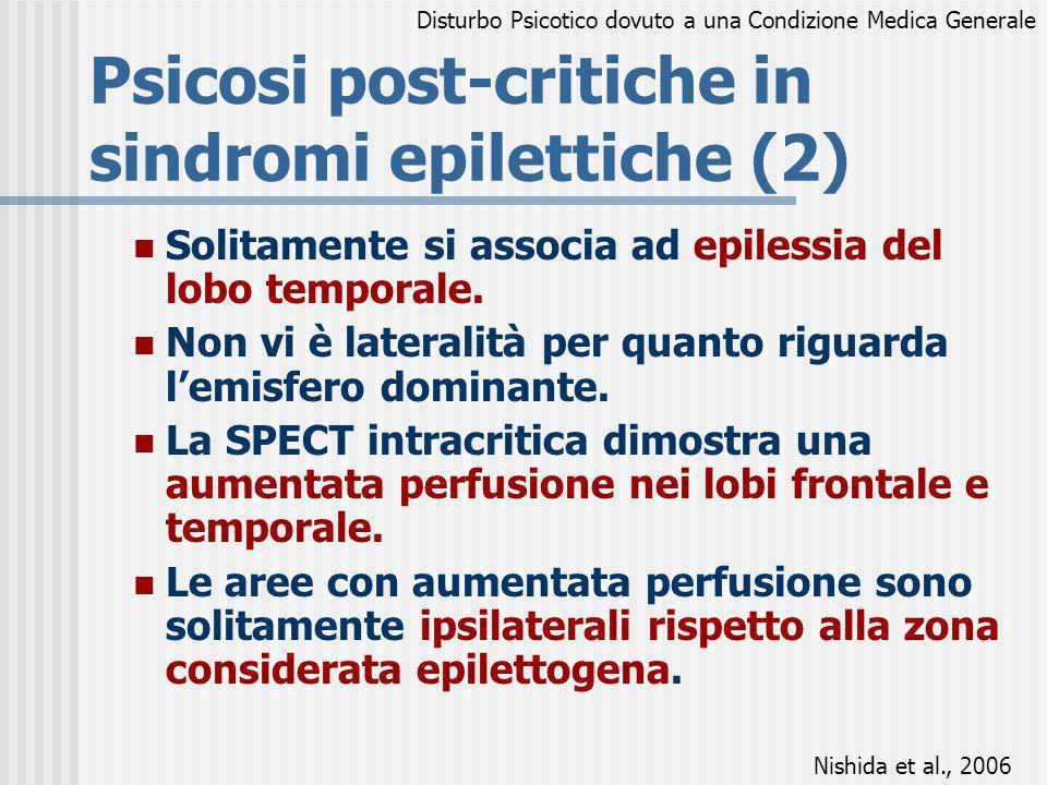 Psicosi post-critiche in sindromi epilettiche (2) Solitamente si associa ad epilessia del lobo temporale. Non vi è lateralità per quanto riguarda lemi