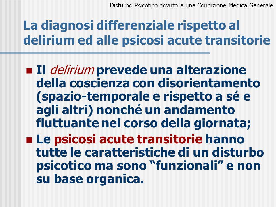 La diagnosi differenziale rispetto al delirium ed alle psicosi acute transitorie Il delirium prevede una alterazione della coscienza con disorientamen