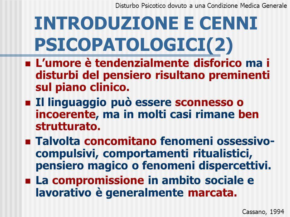 INTRODUZIONE E CENNI PSICOPATOLOGICI(2) Lumore è tendenzialmente disforico ma i disturbi del pensiero risultano preminenti sul piano clinico. Il lingu