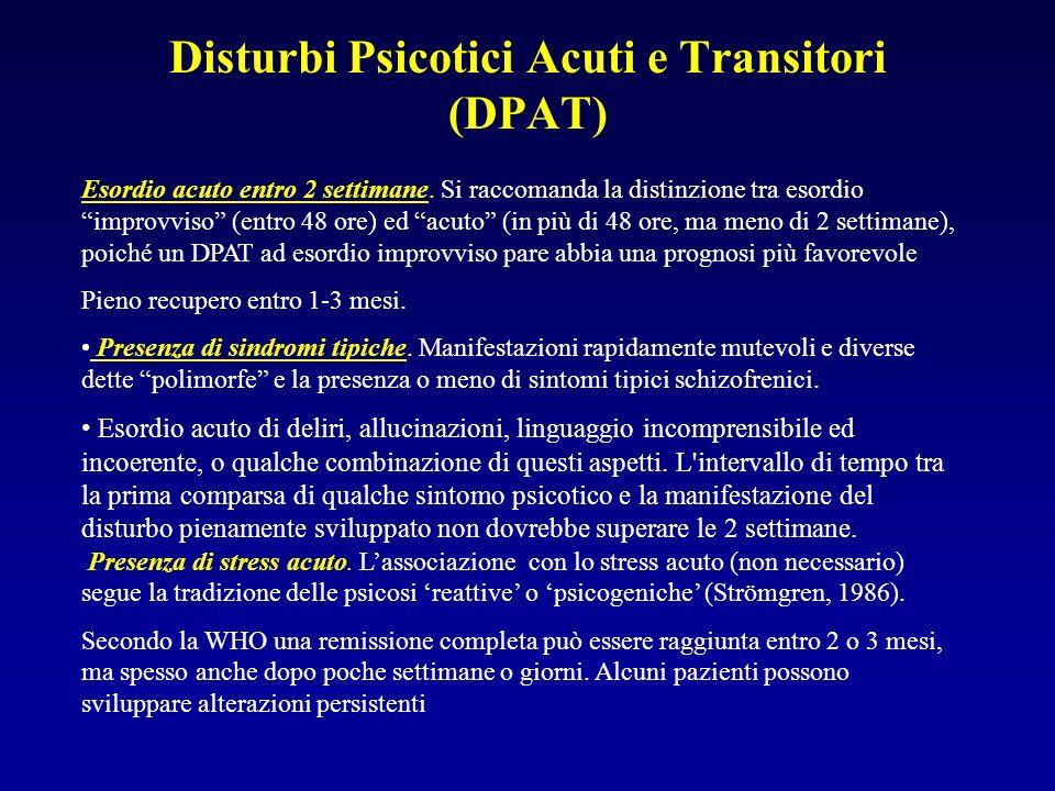 Disturbi Psicotici Acuti e Transitori (DPAT) Esordio acuto entro 2 settimane.