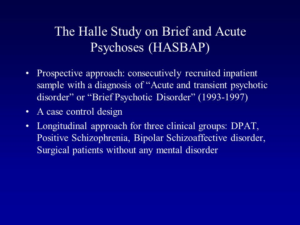 The Halle Study on Brief and Acute Psychoses (HASBAP) Prospective approach: consecutively recruited inpatient sample with a diagnosis of Acute and tra