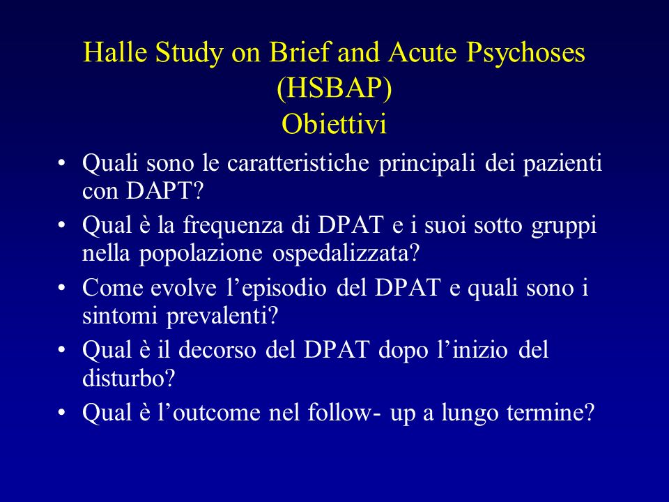 Halle Study on Brief and Acute Psychoses (HSBAP) Obiettivi Quali sono le caratteristiche principali dei pazienti con DAPT.