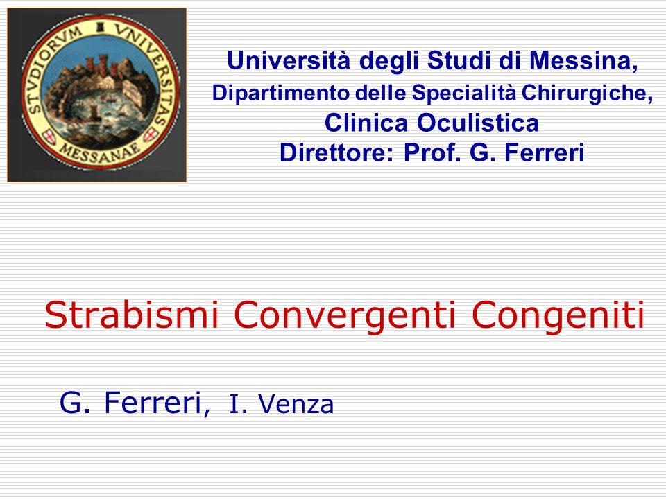 Strabismi Convergenti Congeniti G. Ferreri, I. Venza Università degli Studi di Messina, Dipartimento delle Specialità Chirurgiche, Clinica Oculistica