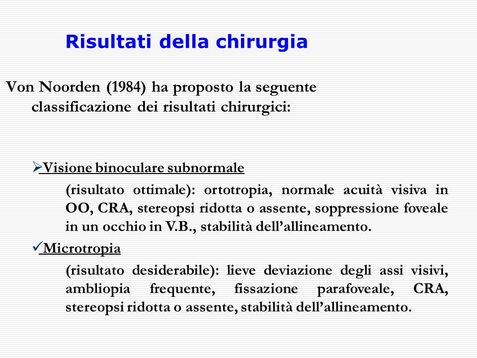 Risultati della chirurgia Von Noorden (1984) ha proposto la seguente classificazione dei risultati chirurgici: Visione binoculare subnormale (risultat