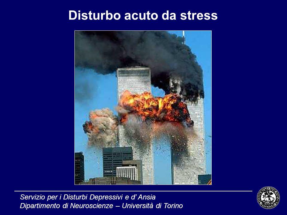 Disturbo acuto da stress Servizio per i Disturbi Depressivi e d Ansia Dipartimento di Neuroscienze – Università di Torino
