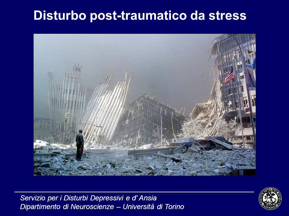 Disturbo post-traumatico da stress Servizio per i Disturbi Depressivi e d Ansia Dipartimento di Neuroscienze – Università di Torino