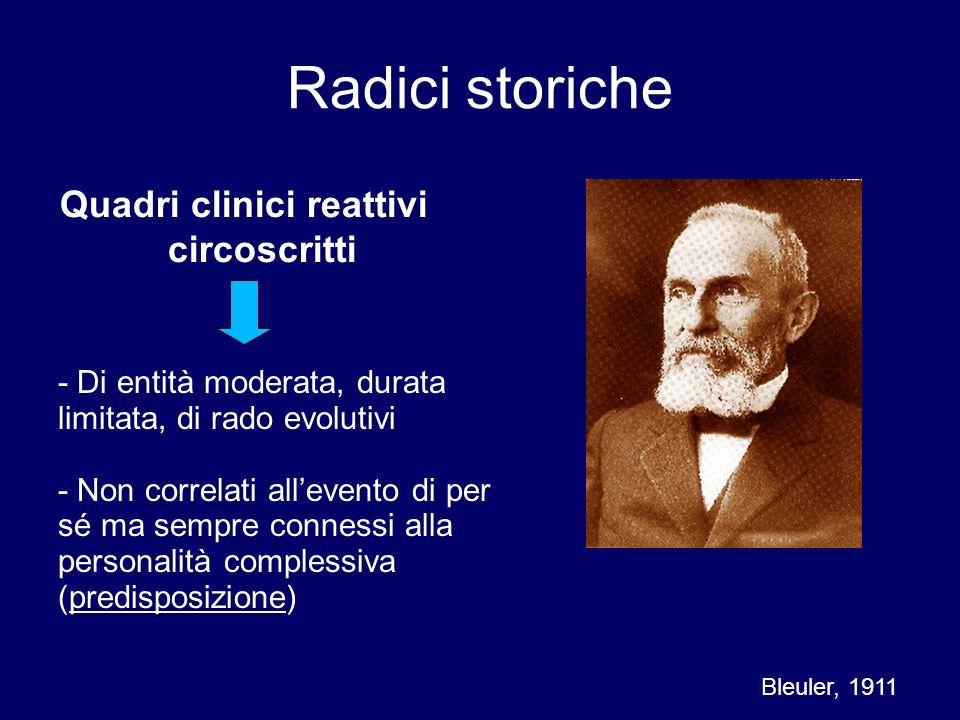 Quadri clinici reattivi circoscritti Bleuler, 1911 - Di entità moderata, durata limitata, di rado evolutivi - Non correlati allevento di per sé ma sem