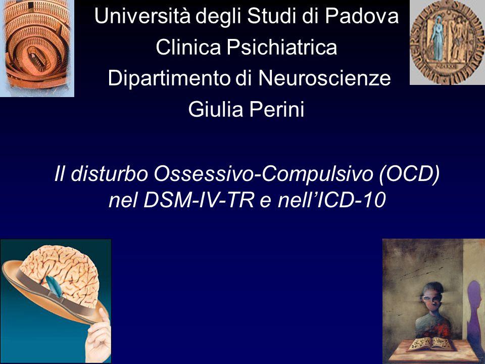 Università degli Studi di Padova Clinica Psichiatrica Dipartimento di Neuroscienze Giulia Perini Il disturbo Ossessivo-Compulsivo (OCD) nel DSM-IV-TR